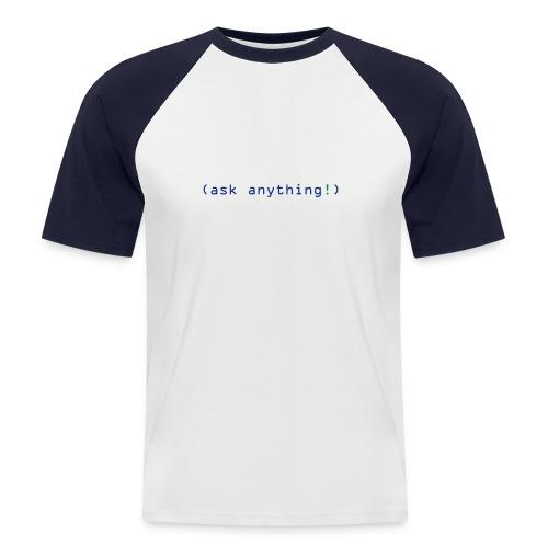 ask anything! - Männer Baseball-T-Shirt