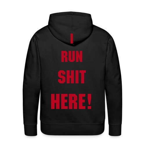 I Run Shit Here! - Men's Premium Hoodie