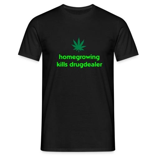homegrowing kills drugdealer - Men's T-Shirt