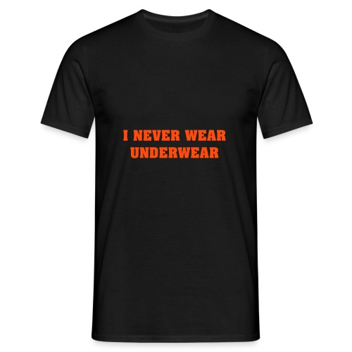 i never wear underwear - Men's T-Shirt