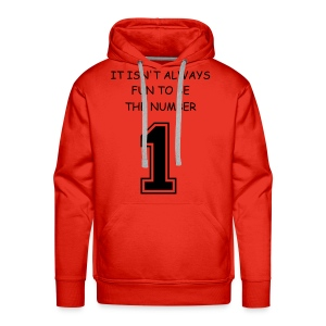 IT ISN'T ALWAYS FUN TO BE THE NUMBER 1 - Mannen Premium hoodie