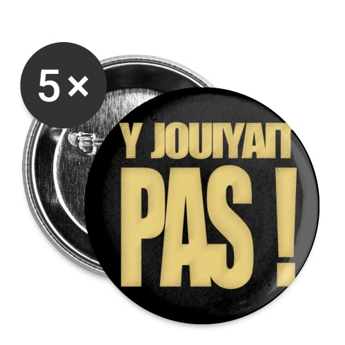 Badge Y jouiyait pas - Lot de 5 moyens badges (32 mm)