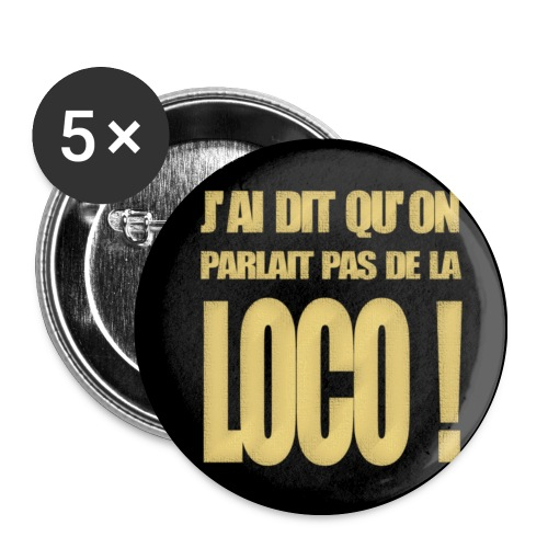 Badge J'ai dit qu'on parlait pas de la loco! - Lot de 5 moyens badges (32 mm)