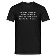 T-Shirts ~ Men's T-Shirt ~ The police took our server