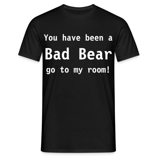 YOU'VE BEEN A BAD BEAR GO TO MY ROOM ! T-Shirt - Mannen T-shirt