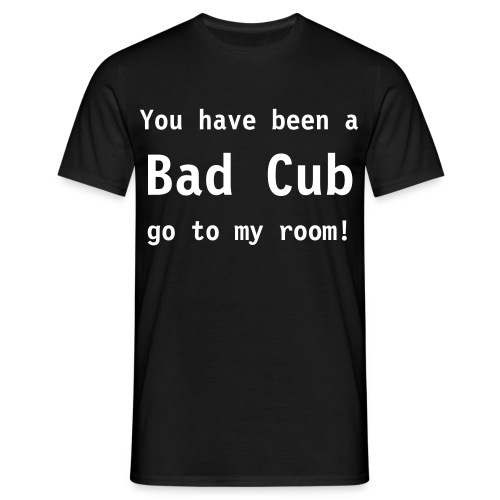YOU'VE BEEN A BAD CUB GO TO MY ROOM ! T-Shirt - Mannen T-shirt