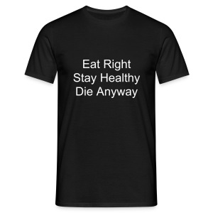 Eat Rite, Stay Healthy, Die Any Way - Men's T-Shirt
