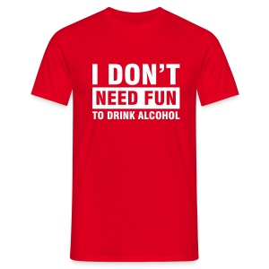 Don't need fun .... - T-shirt Homme