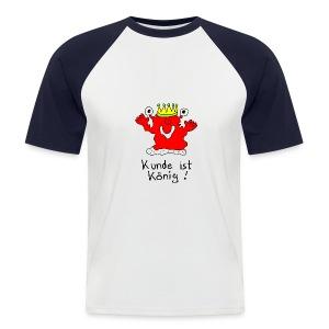 Kunde ist König - Männer Baseball-T-Shirt