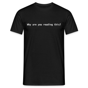 Why are you reading this? - Mannen T-shirt