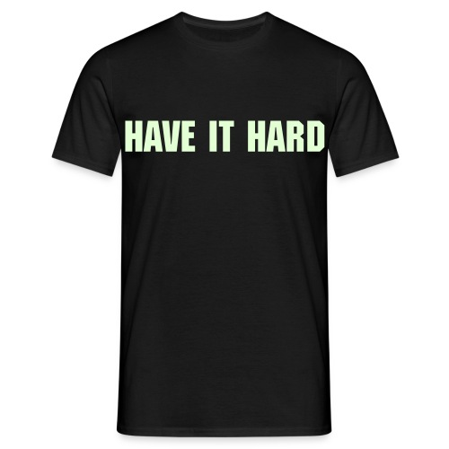 HAVE IT HARD t-shirt - Men's T-Shirt