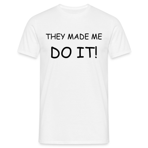 They Made Me - Men's T-Shirt
