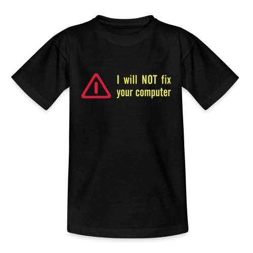I will not fix your computer! - Teenage T-Shirt
