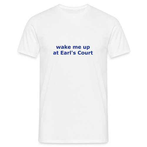 wake me up at Earl's Court - Men's T-Shirt