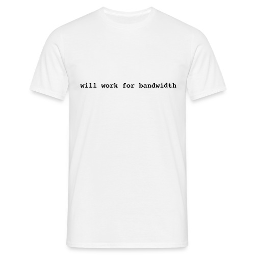will work for bandwidth - Männer T-Shirt
