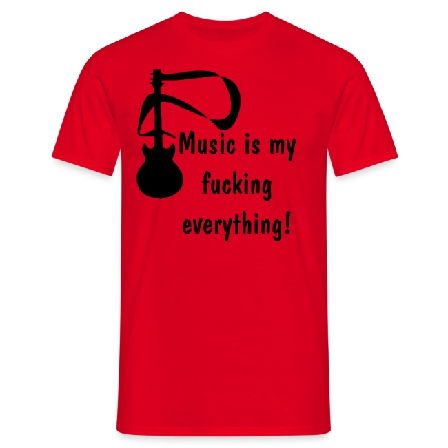 Music is my fucking everything!