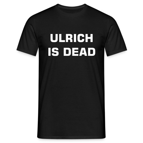 Ulrich Is Dead - Men's T-Shirt