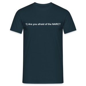 1) Are you afraid of the NARC? - Men's T-Shirt