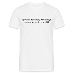 Age and treachery will always overcome youth and skill - Men's T-Shirt