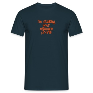 I'm Stalking Your Myspace Profile - Men's T-Shirt