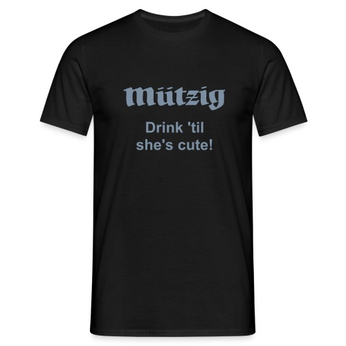 Drink 'til she's cute T - Men's T-Shirt