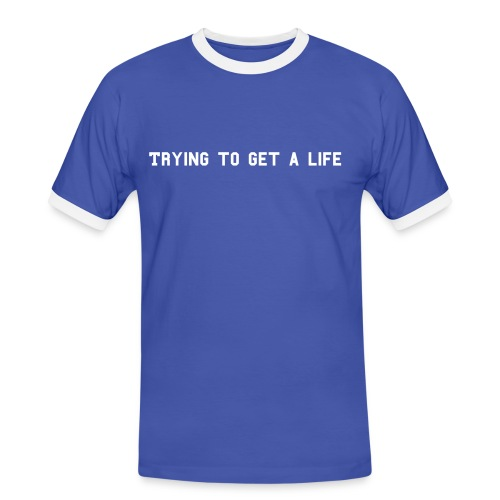 Trying to get a Life - Men's Ringer Shirt