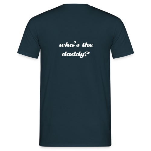 who's the daddy? - Men's T-Shirt