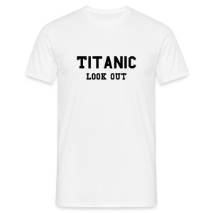 Titanic Look out - Men's T-Shirt