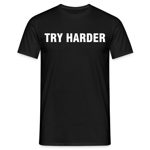 TRY HARDER - Männer T-Shirt