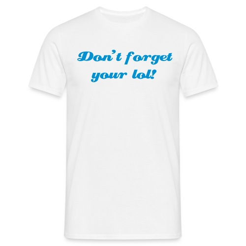 Don't forget your lol! - T-shirt Homme