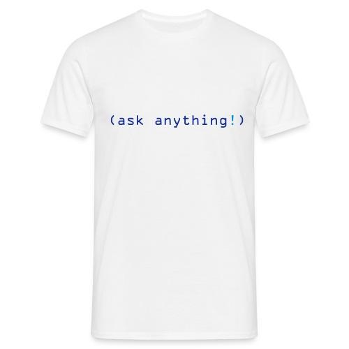 ask anything! - Männer T-Shirt