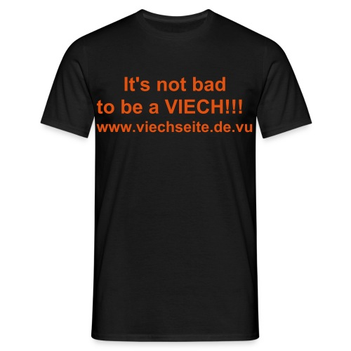 It's not bad to be a Viech-www.viechseite.de.vu - Männer T-Shirt