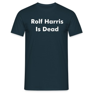 Rolf Harris Is Dead - Men's T-Shirt