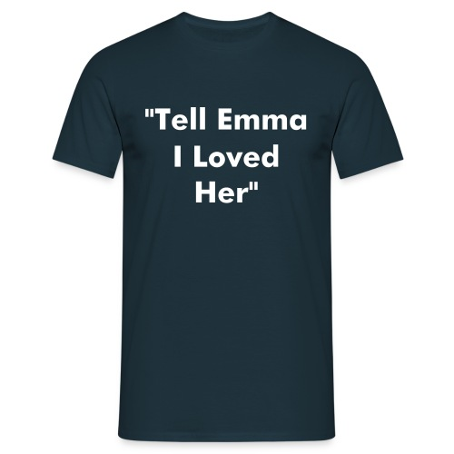 Tell Emma... - Men's T-Shirt