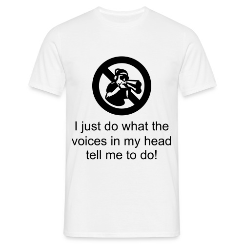 I just do what the voices in my head tell me to do! - Mannen T-shirt