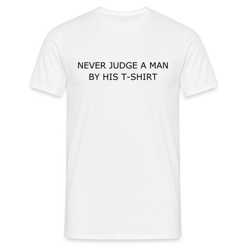 NEVER JUDGE A MAN BY HIS T-SHIRT - Men's T-Shirt