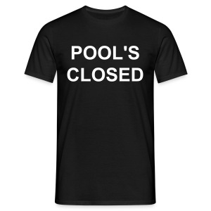 Pool's Closed - Men's T-Shirt