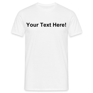 WOW! Add your OWN TEXT on this shirt! - Men's T-Shirt