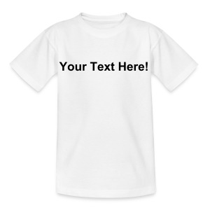 Personalise this shirt with YOUR OWN TEXT! - Teenage T-shirt