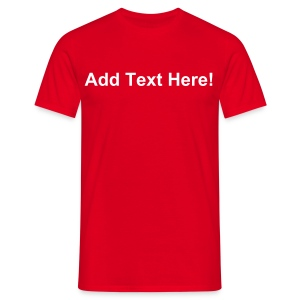 Personalise this shirt with YOUR OWN TEXT! - Men's T-Shirt