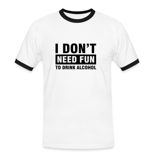 I don't need fun to drink alcohol - Männer Kontrast-T-Shirt