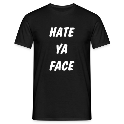 Hate ya face T-Shirt - Men's T-Shirt