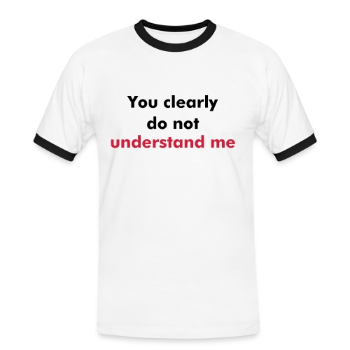 You clearly do not understand me - Men's Ringer Shirt