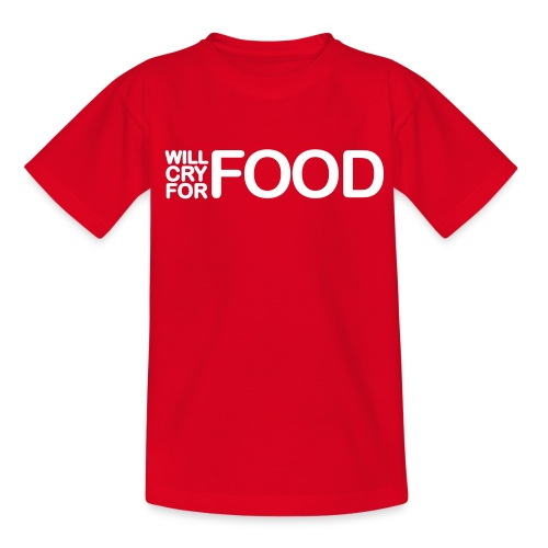 Will Cry for food - Teenage T-shirt