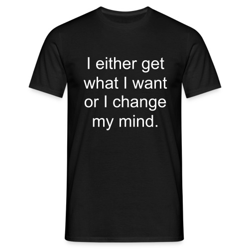 I either get what I want... - Men's T-Shirt