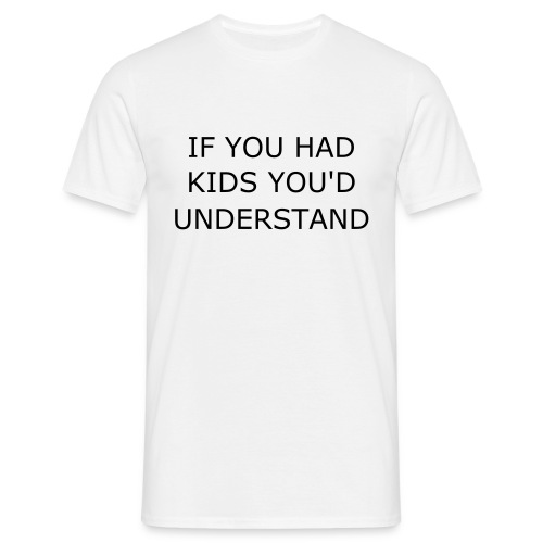 If you had kids.... - Men's T-Shirt