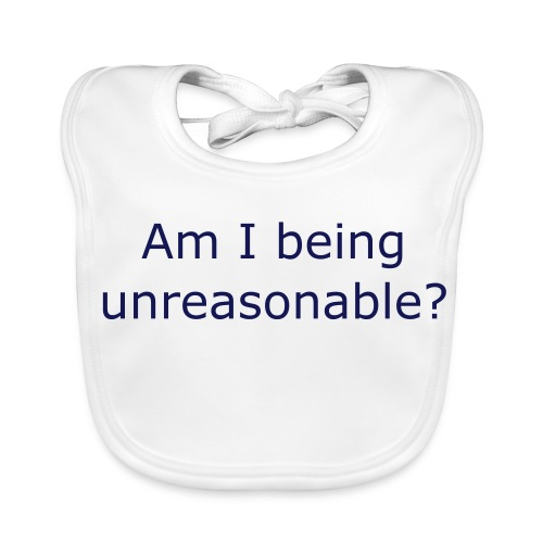 Am I being unreasonable? - Baby Organic Bib