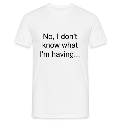 What are you having - Men's T-Shirt