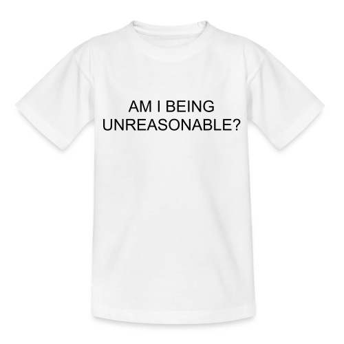 Are your kids being unreasonable? - Teenage T-Shirt