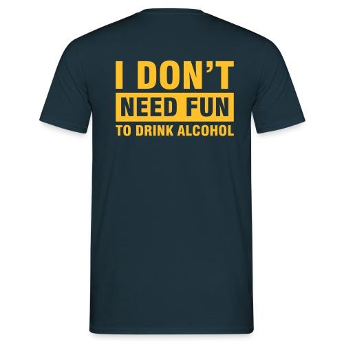 I don't need fun to drink alcohol - Koszulka męska